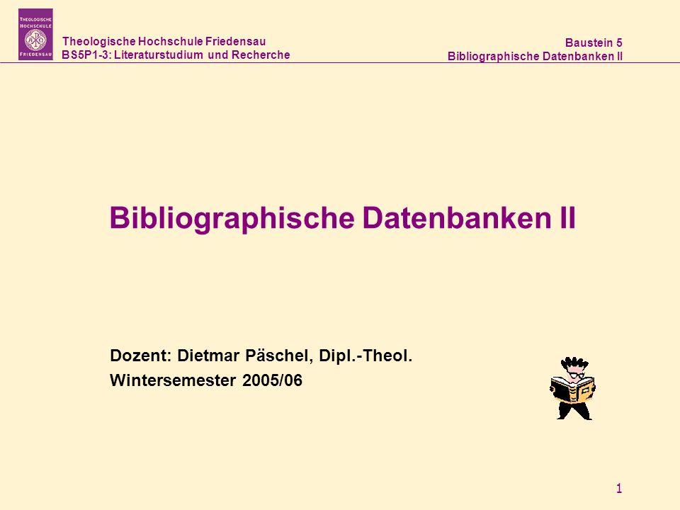 Theologische Hochschule Friedensau BS5P1-3: Literaturstudium und Recherche Baustein 5 Bibliographische Datenbanken II 1 Dozent: Dietmar Päschel, Dipl.-Theol.