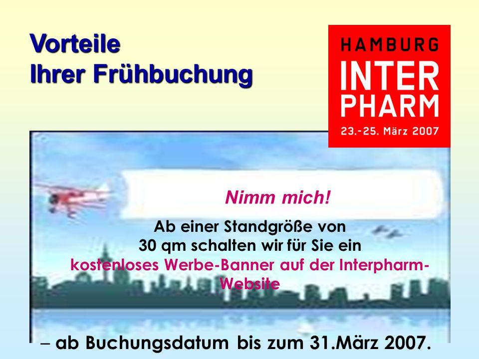 Ab einer Standgröße von 30 qm schalten wir für Sie ein kostenloses Werbe-Banner auf der Interpharm- Website – ab Buchungsdatum bis zum 31.März 2007.