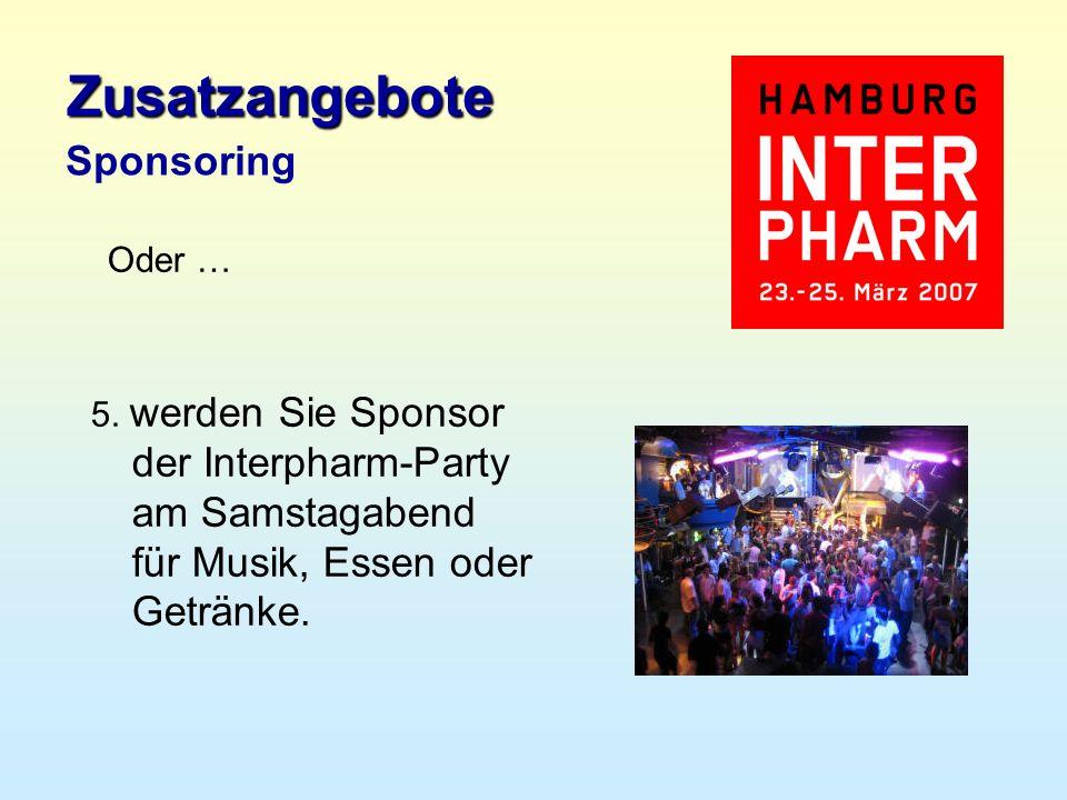 5.werden Sie Sponsor der Interpharm-Party am Samstagabend für Musik, Essen oder Getränke.