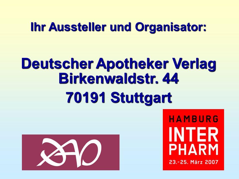 Ihr Aussteller und Organisator: Deutscher Apotheker Verlag Birkenwaldstr. 44 70191 Stuttgart