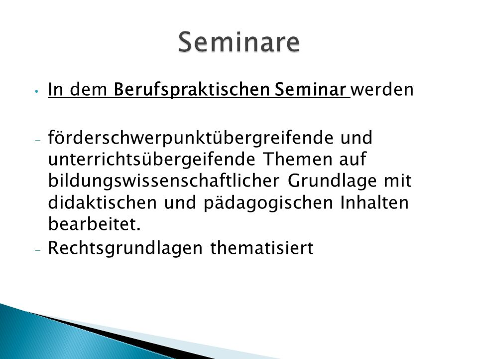 In dem Berufspraktischen Seminar werden - förderschwerpunktübergreifende und unterrichtsübergeifende Themen auf bildungswissenschaftlicher Grundlage mit didaktischen und pädagogischen Inhalten bearbeitet.
