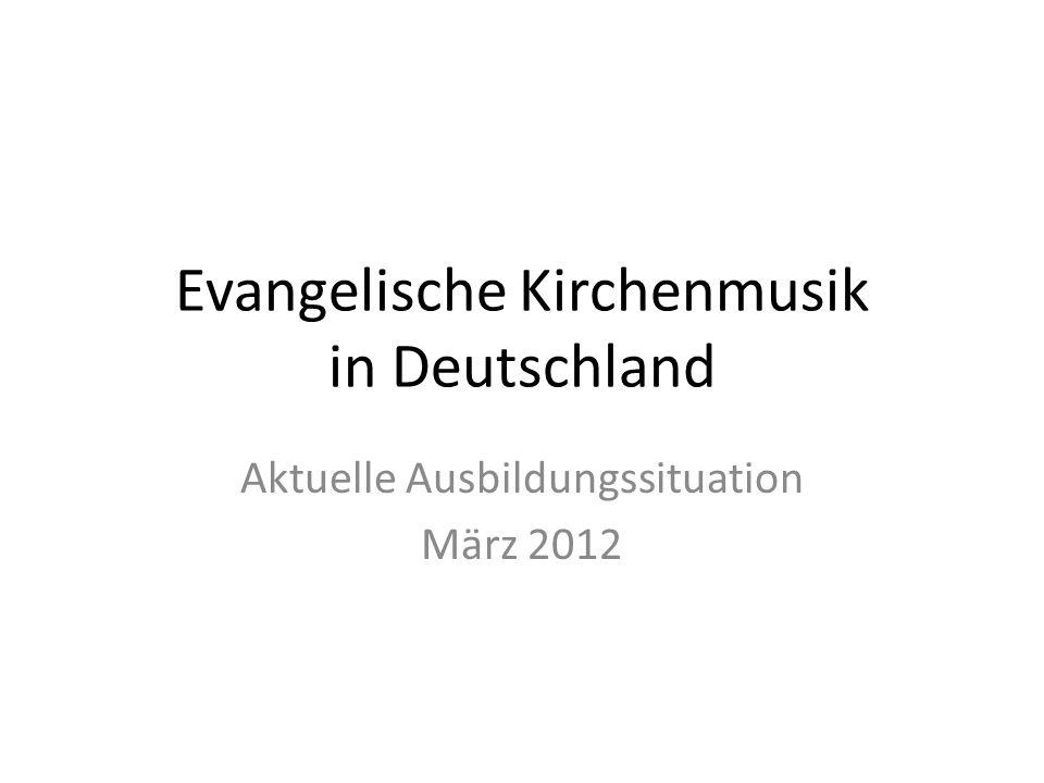 Evangelische Kirchenmusik in Deutschland Aktuelle Ausbildungssituation März 2012