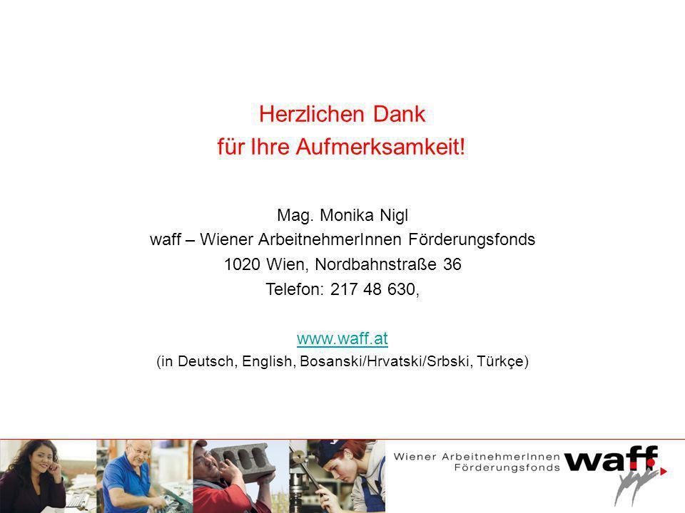 Herzlichen Dank für Ihre Aufmerksamkeit! Mag. Monika Nigl waff – Wiener ArbeitnehmerInnen Förderungsfonds 1020 Wien, Nordbahnstraße 36 Telefon: 217 48