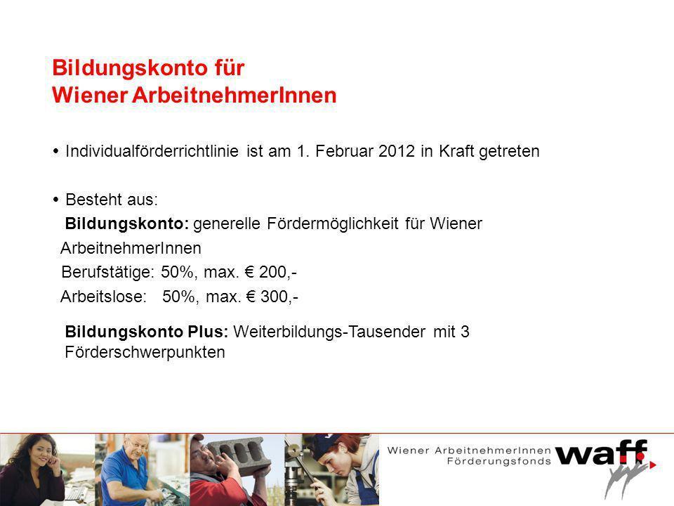 Bildungskonto für Wiener ArbeitnehmerInnen Individualförderrichtlinie ist am 1. Februar 2012 in Kraft getreten Besteht aus: Bildungskonto: generelle F