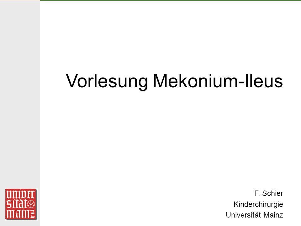 Vorlesung Mekonium-Ileus F. Schier Kinderchirurgie Universität Mainz