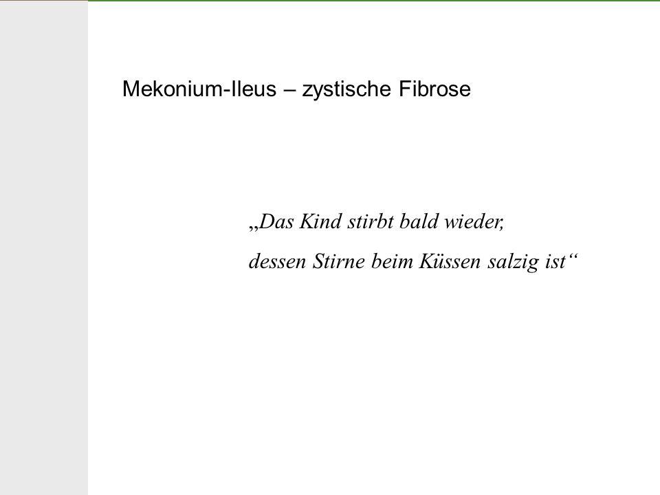 Mekonium-Ileus – zystische Fibrose Das Kind stirbt bald wieder, dessen Stirne beim Küssen salzig ist