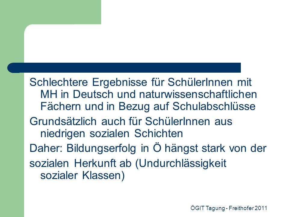 ÖGIT Tagung - Freithofer 2011 Schlechtere Ergebnisse für SchülerInnen mit MH in Deutsch und naturwissenschaftlichen Fächern und in Bezug auf Schulabsc