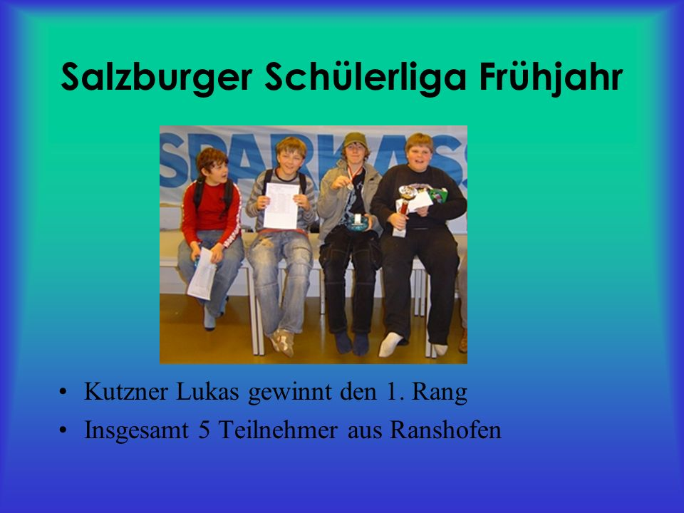 Salzburger Schülerliga Frühjahr Kutzner Lukas gewinnt den 1.