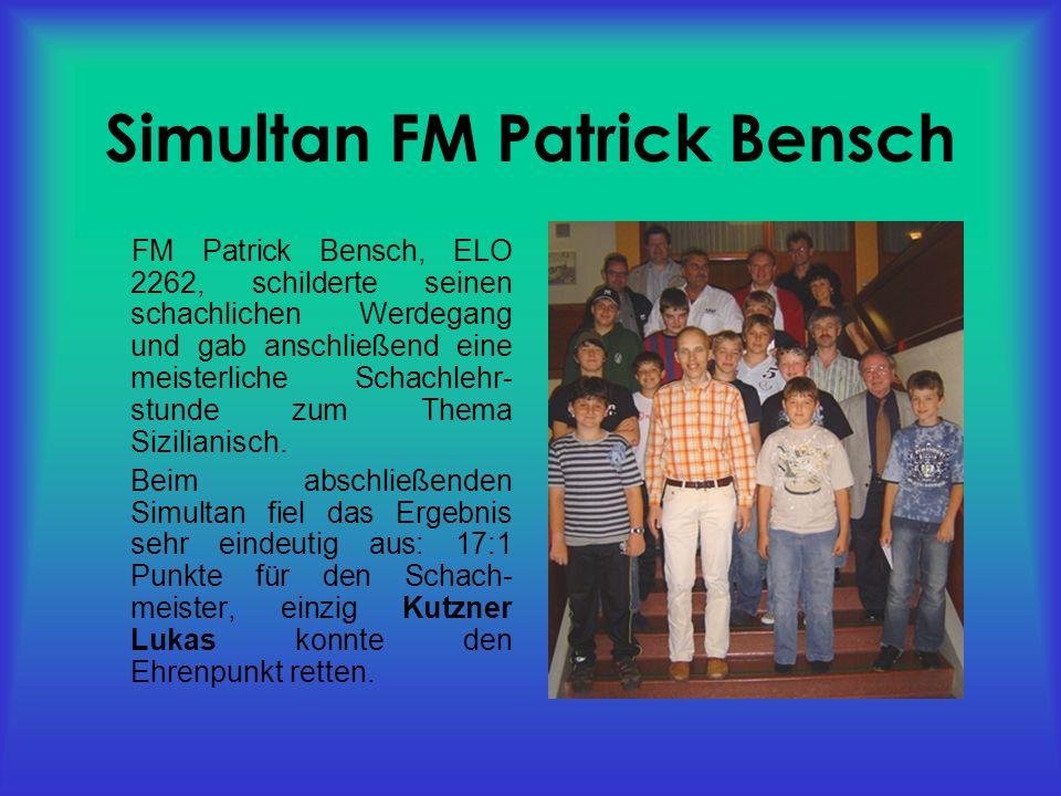 Simultan FM Patrick Bensch FM Patrick Bensch, ELO 2262, schilderte seinen schachlichen Werdegang und gab anschließend eine meisterliche Schachlehr- stunde zum Thema Sizilianisch.