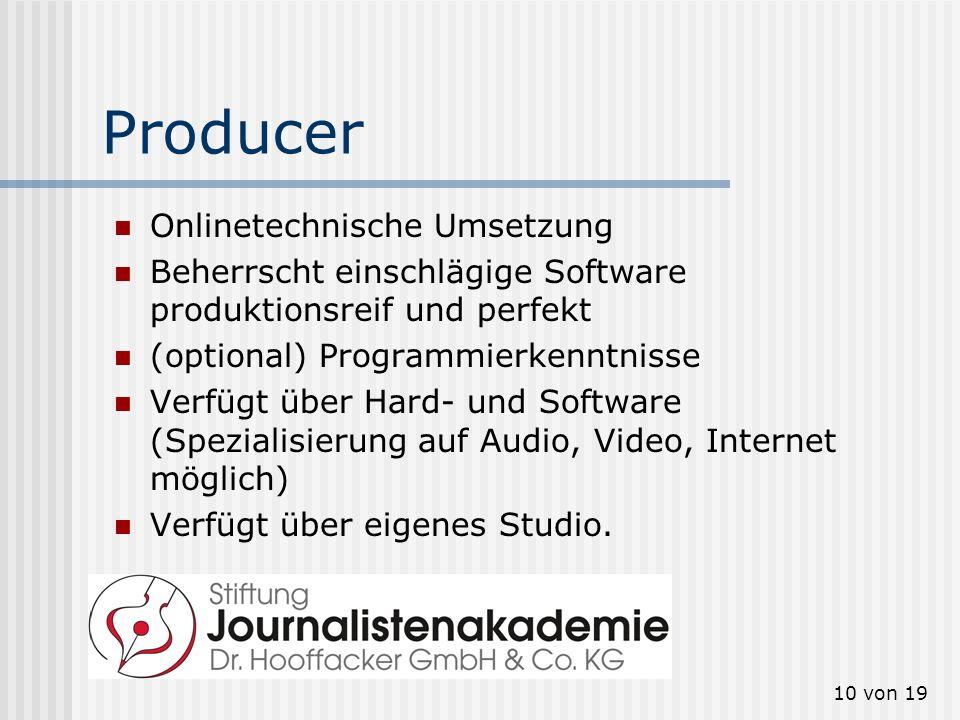 10 von 19 Producer Onlinetechnische Umsetzung Beherrscht einschlägige Software produktionsreif und perfekt (optional) Programmierkenntnisse Verfügt üb