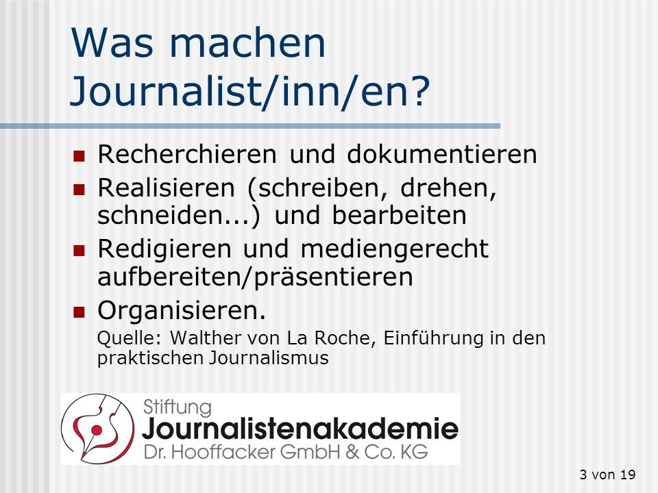 3 von 19 Was machen Journalist/inn/en? Recherchieren und dokumentieren Realisieren (schreiben, drehen, schneiden...) und bearbeiten Redigieren und med