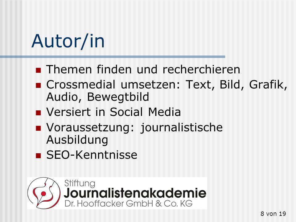 8 von 19 Autor/in Themen finden und recherchieren Crossmedial umsetzen: Text, Bild, Grafik, Audio, Bewegtbild Versiert in Social Media Voraussetzung: