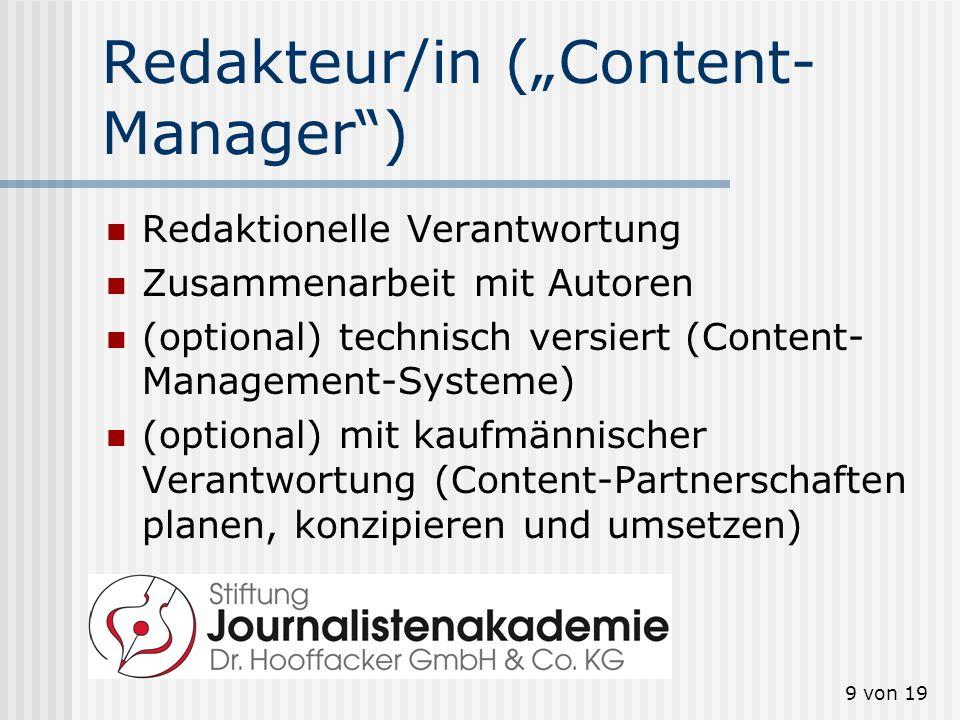 9 von 19 Redakteur/in (Content- Manager) Redaktionelle Verantwortung Zusammenarbeit mit Autoren (optional) technisch versiert (Content- Management-Sys