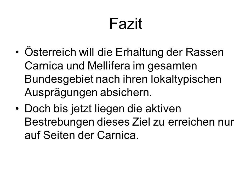 Fazit Österreich will die Erhaltung der Rassen Carnica und Mellifera im gesamten Bundesgebiet nach ihren lokaltypischen Ausprägungen absichern. Doch b