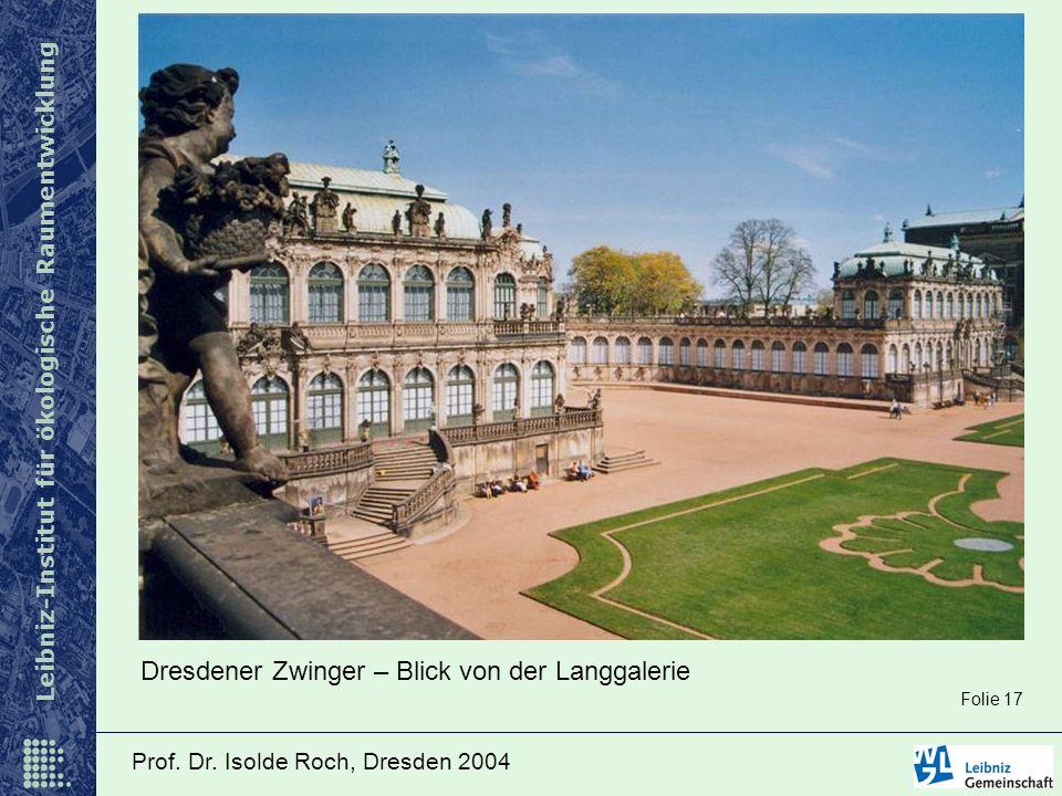 Leibniz-Institut für ökologische Raumentwicklung Prof. Dr. Isolde Roch, Dresden 2004 Dresdener Zwinger – Blick von der Langgalerie Folie 17