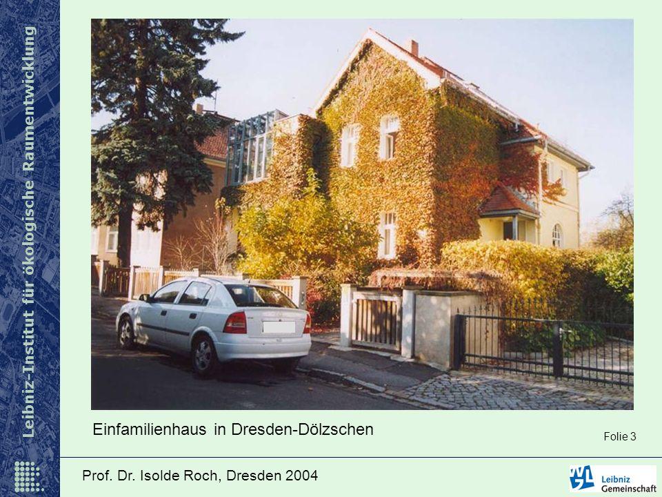 Leibniz-Institut für ökologische Raumentwicklung Prof. Dr. Isolde Roch, Dresden 2004 Einfamilienhaus in Dresden-Dölzschen Folie 3