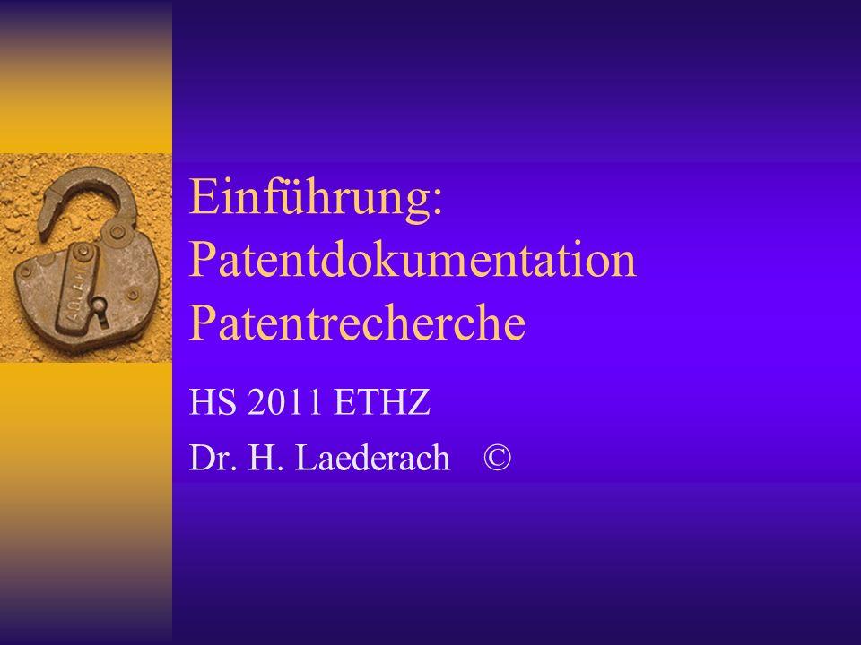 Einführung: Patentdokumentation Patentrecherche HS 2011 ETHZ Dr. H. Laederach ©