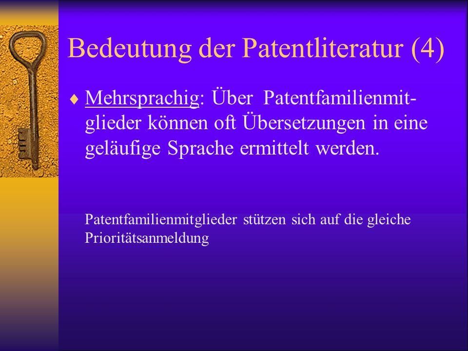 Bedeutung der Patentliteratur (4) Mehrsprachig: Über Patentfamilienmit- glieder können oft Übersetzungen in eine geläufige Sprache ermittelt werden. P