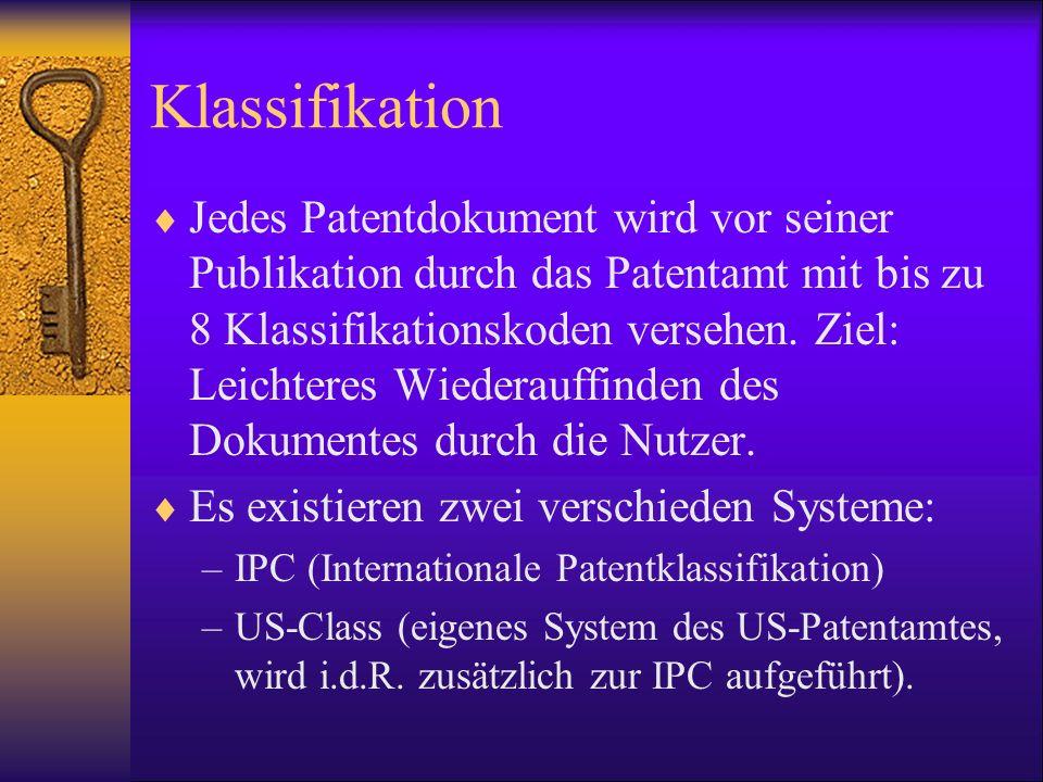 Klassifikation Jedes Patentdokument wird vor seiner Publikation durch das Patentamt mit bis zu 8 Klassifikationskoden versehen. Ziel: Leichteres Wiede