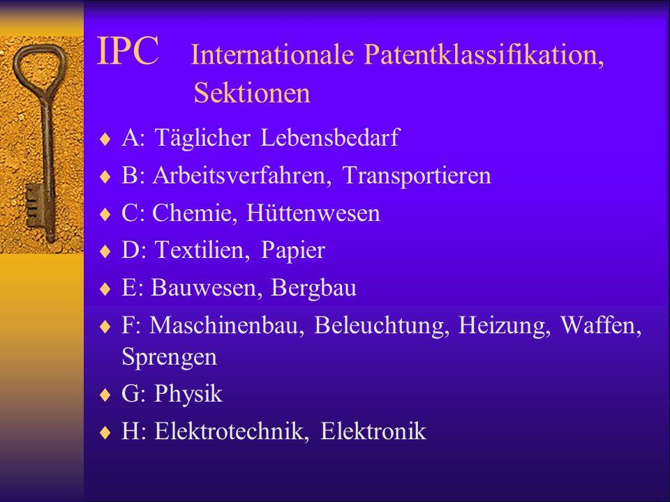 IPC Internationale Patentklassifikation, Sektionen A: Täglicher Lebensbedarf B: Arbeitsverfahren, Transportieren C: Chemie, Hüttenwesen D: Textilien,