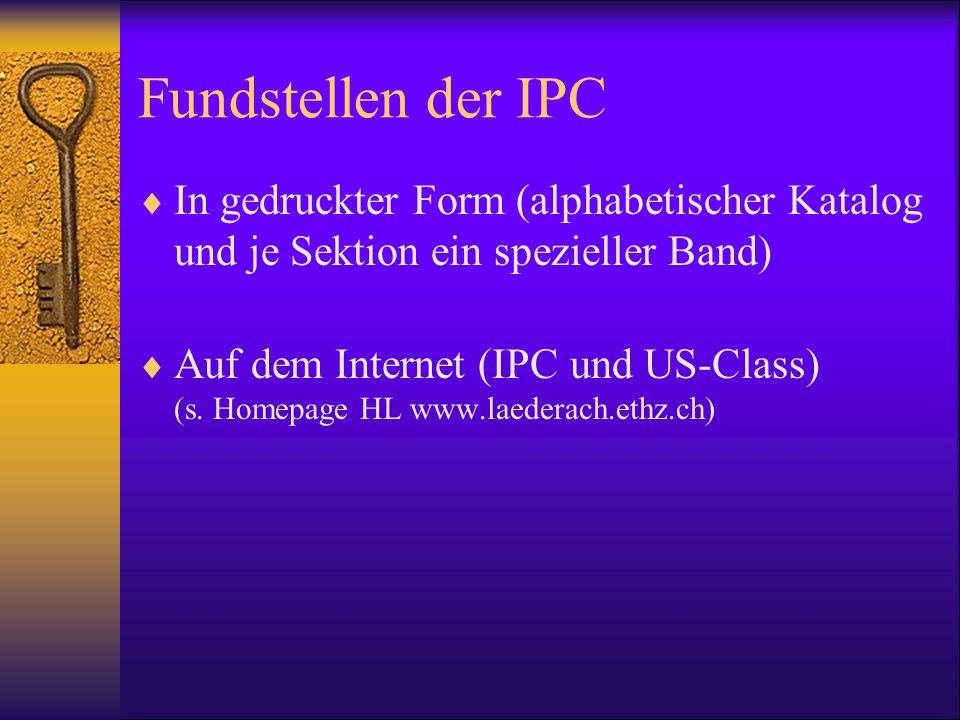 Fundstellen der IPC In gedruckter Form (alphabetischer Katalog und je Sektion ein spezieller Band) Auf dem Internet (IPC und US-Class) (s. Homepage HL