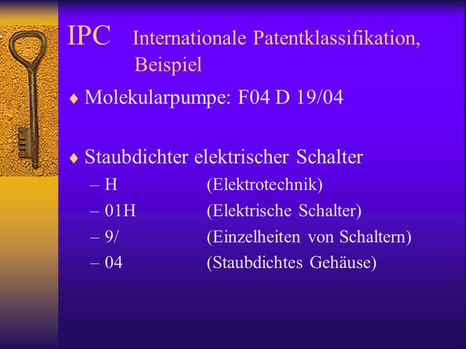IPC Internationale Patentklassifikation, Beispiel Molekularpumpe: F04 D 19/04 Staubdichter elektrischer Schalter –H(Elektrotechnik) –01H(Elektrische S