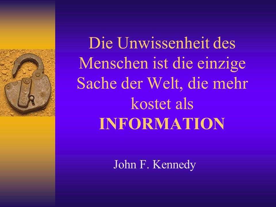 Die Unwissenheit des Menschen ist die einzige Sache der Welt, die mehr kostet als INFORMATION John F. Kennedy