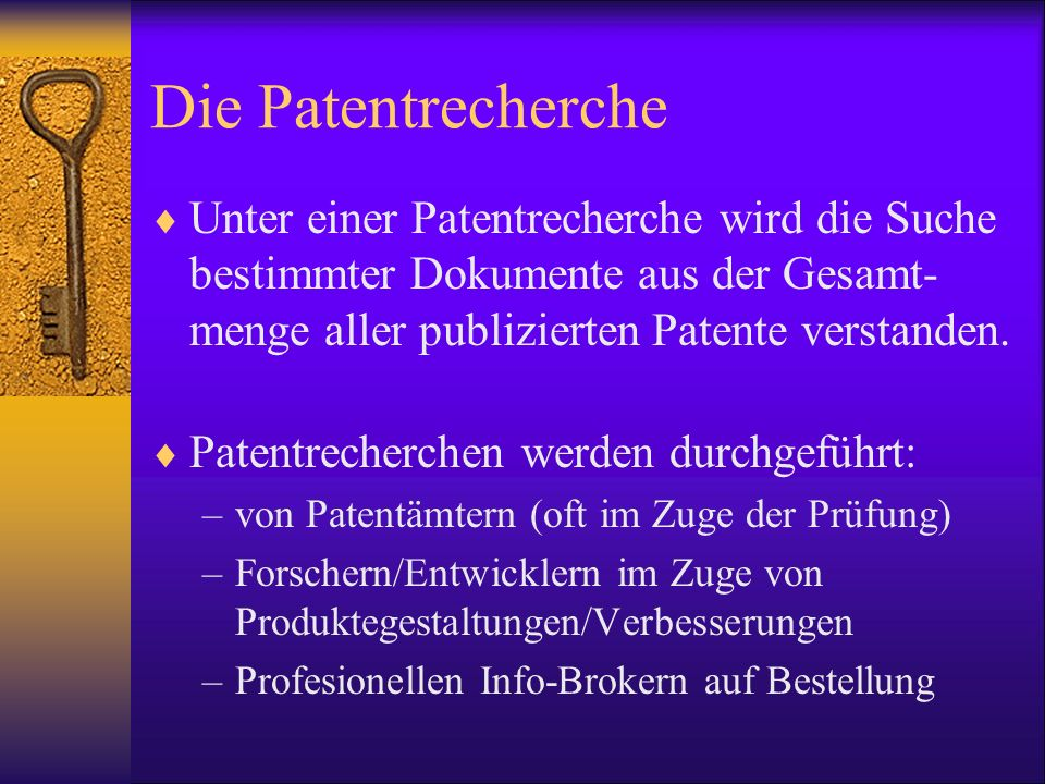 Die Patentrecherche Unter einer Patentrecherche wird die Suche bestimmter Dokumente aus der Gesamt- menge aller publizierten Patente verstanden. Paten
