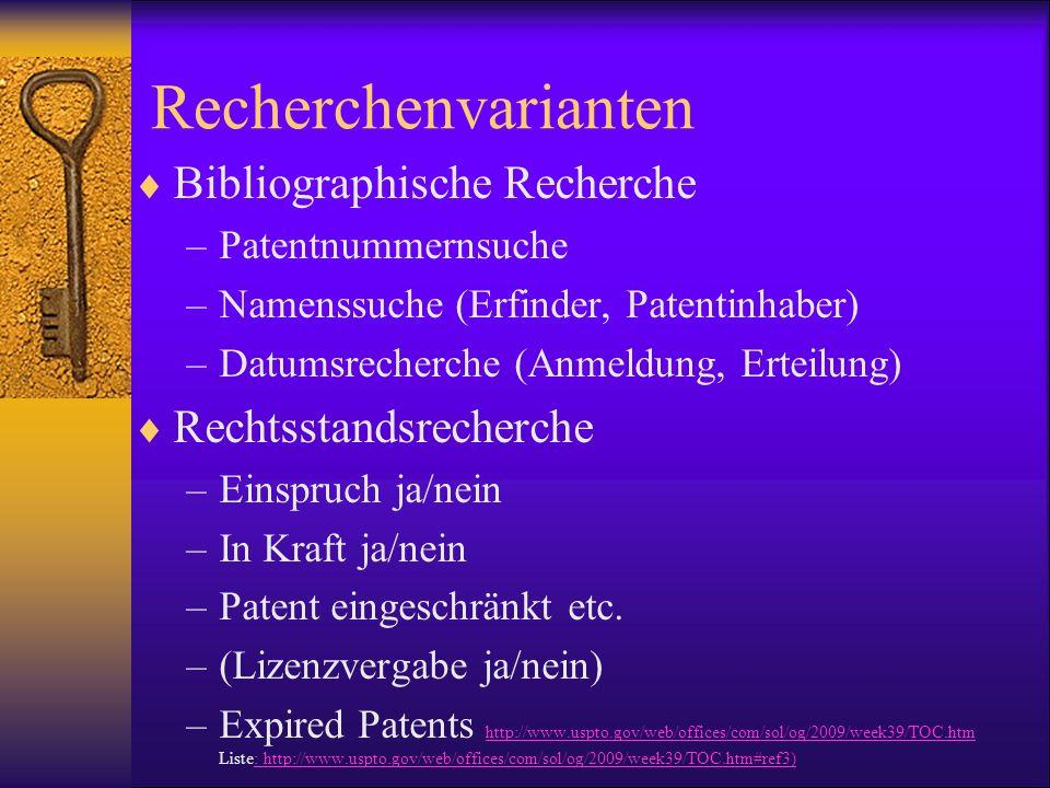Recherchenvarianten Bibliographische Recherche –Patentnummernsuche –Namenssuche (Erfinder, Patentinhaber) –Datumsrecherche (Anmeldung, Erteilung) Rech
