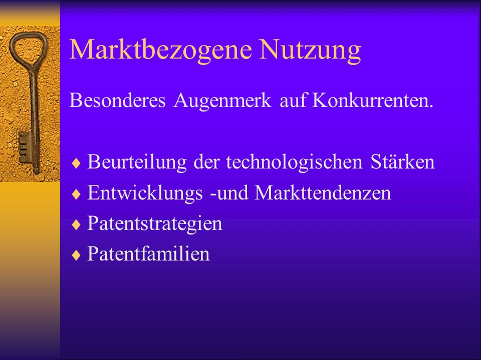 Marktbezogene Nutzung Besonderes Augenmerk auf Konkurrenten. Beurteilung der technologischen Stärken Entwicklungs -und Markttendenzen Patentstrategien