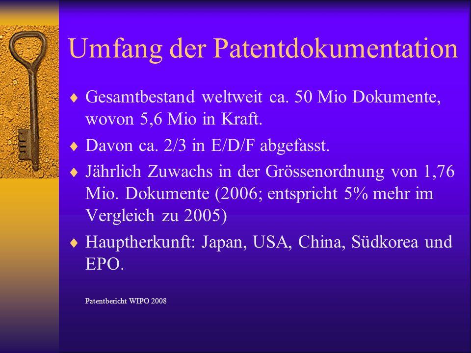 Umfang der Patentdokumentation Gesamtbestand weltweit ca. 50 Mio Dokumente, wovon 5,6 Mio in Kraft. Davon ca. 2/3 in E/D/F abgefasst. Jährlich Zuwachs