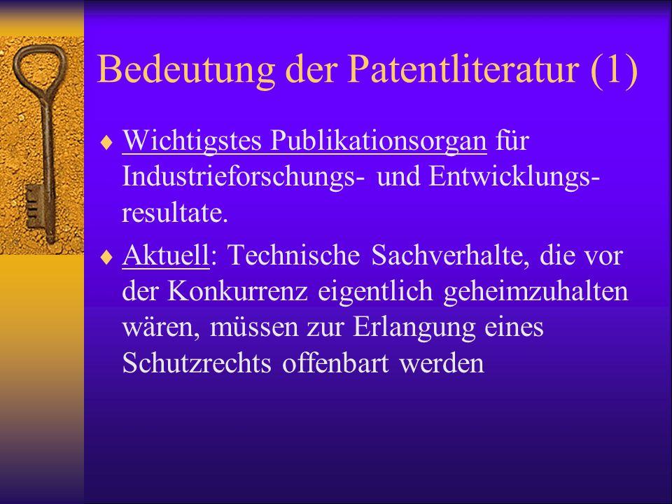 Bedeutung der Patentliteratur (1) Wichtigstes Publikationsorgan für Industrieforschungs- und Entwicklungs- resultate. Aktuell: Technische Sachverhalte