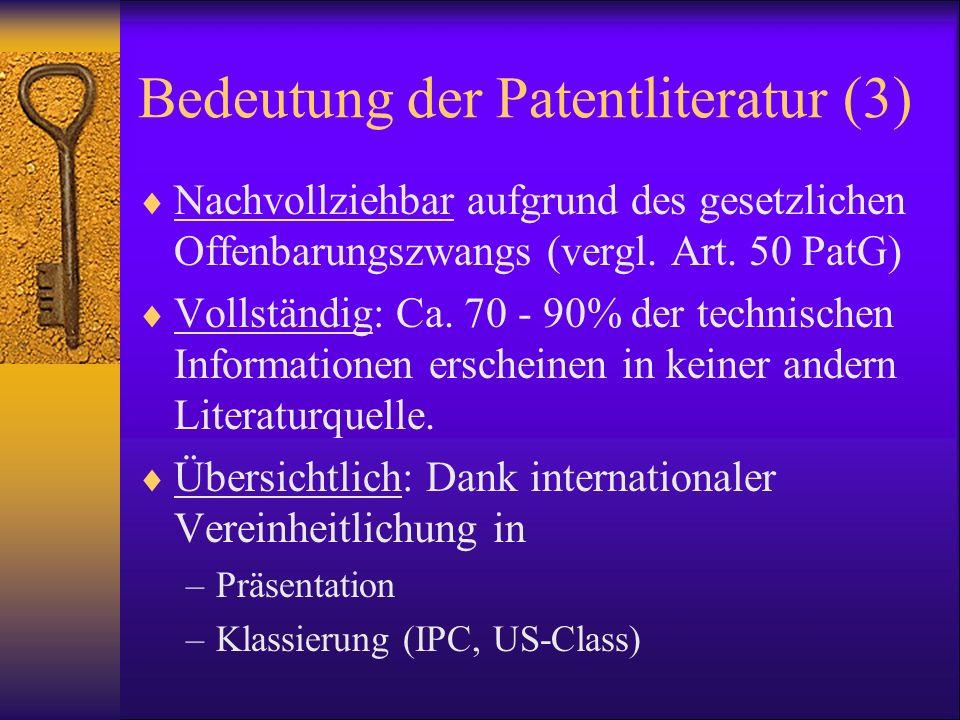Bedeutung der Patentliteratur (3) Nachvollziehbar aufgrund des gesetzlichen Offenbarungszwangs (vergl. Art. 50 PatG) Vollständig: Ca. 70 - 90% der tec