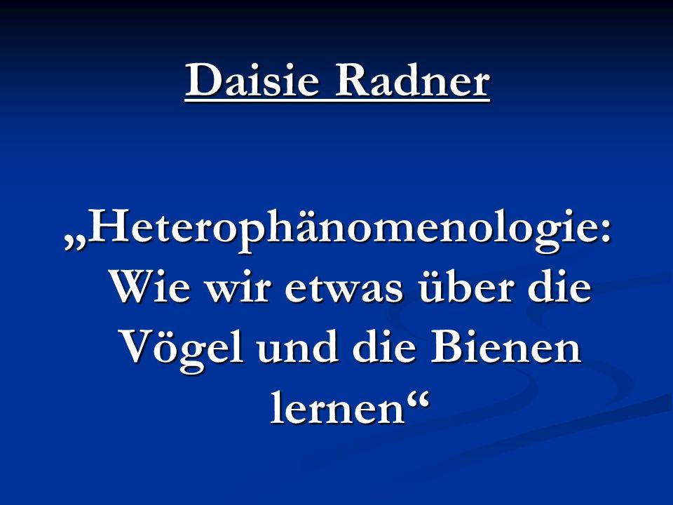 Daisie Radner: Heterophänomenologie Methoden zur Untersuchung des Bewusstseins Heterophänomenologie Autophänomenologie Geht vom Stand-=> Geht vom Standpunkt Geht vom Stand-=> Geht vom Standpunkt punkt der 3.