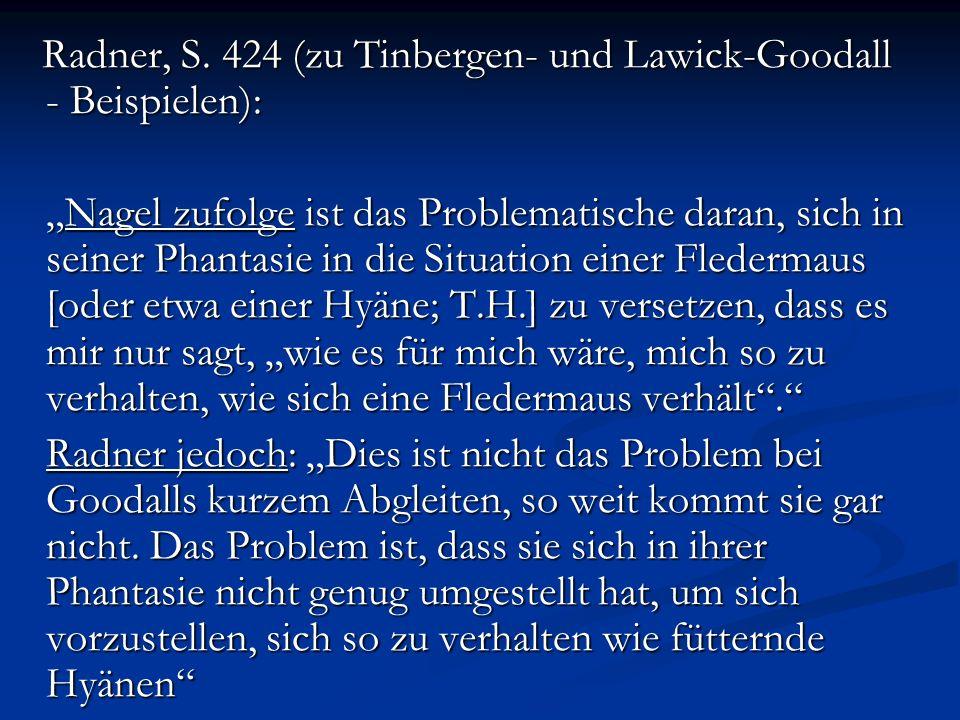 Radner, S. 424 (zu Tinbergen- und Lawick-Goodall - Beispielen): Radner, S. 424 (zu Tinbergen- und Lawick-Goodall - Beispielen): Nagel zufolge ist das