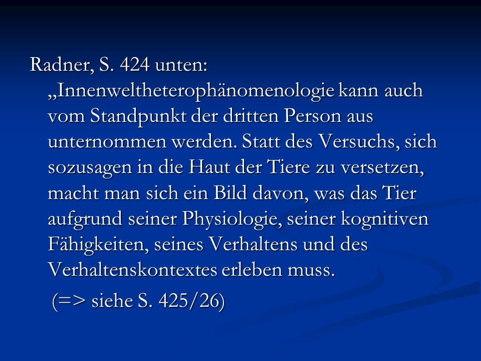 Radner, S. 424 unten: Innenweltheterophänomenologie kann auch vom Standpunkt der dritten Person aus unternommen werden. Statt des Versuchs, sich sozus