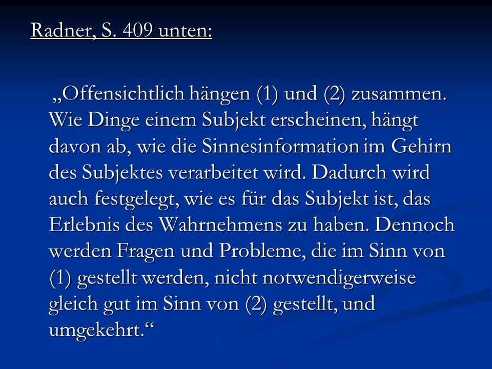 Radner, S. 409 unten: Offensichtlich hängen (1) und (2) zusammen. Wie Dinge einem Subjekt erscheinen, hängt davon ab, wie die Sinnesinformation im Geh