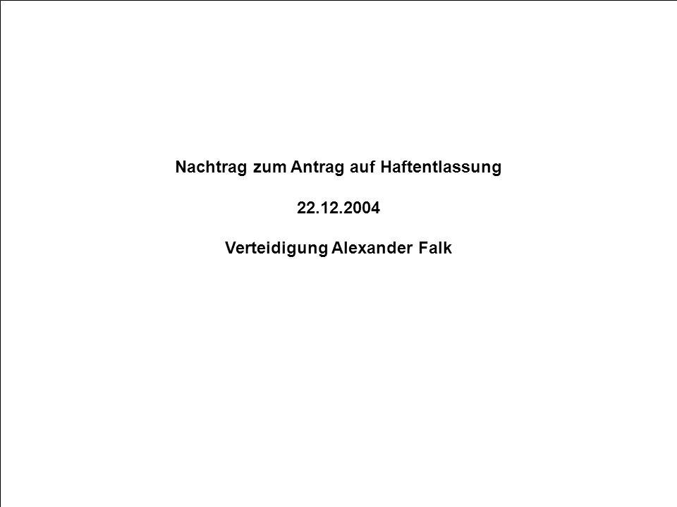 Nachtrag zum Antrag auf Haftentlassung 22.12.2004 Verteidigung Alexander Falk