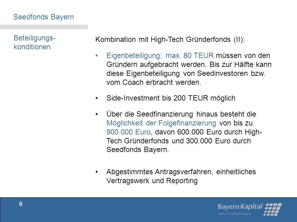 Beteiligungs- voraussetzungen Kooperation mit einem Coach, der folgende Aufgaben übernimmt: Unterstützung bei der Erstellung von Antragsunterlagen und bei der Durchführung des Frühphasenvorhabens Beratung der Gründer (betriebswirtschaftlich, technisch) Überwachung der Vorhabensdurchführung Regelmäßige Berichterstattung an Seedfonds Aktive Betreuung des Unternehmens im Übergang zur Anschlussfinanzierung Eine Liste der aktuellen Coaches finden Sie unter: www.bayernkapital.de/Seedfonds/Coaches Seedfonds Bayern 7