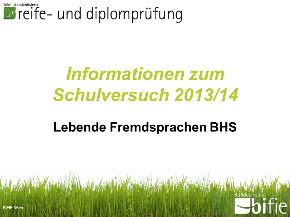 BIFIE Wien Informationen zum Schulversuch 2013/14 Lebende Fremdsprachen BHS