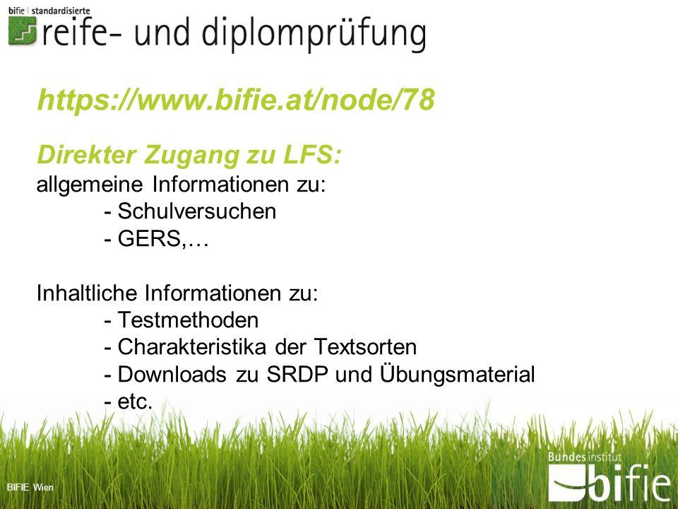 BIFIE Wien https://www.bifie.at/node/78 Direkter Zugang zu LFS: allgemeine Informationen zu: - Schulversuchen - GERS,… Inhaltliche Informationen zu: -