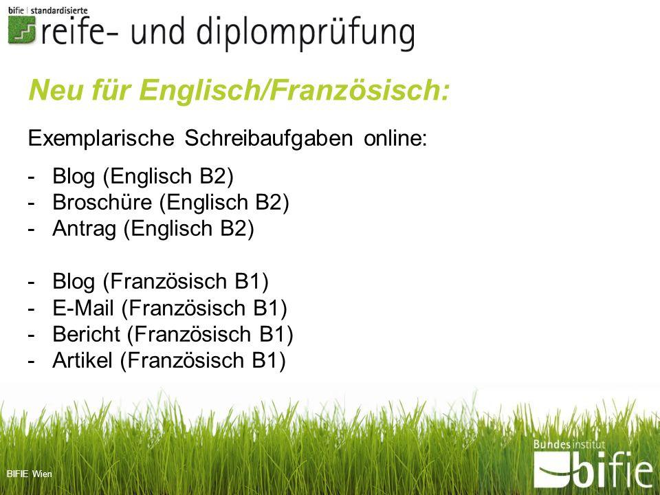 BIFIE Wien Neu für Englisch/Französisch: Exemplarische Schreibaufgaben online: -Blog (Englisch B2) -Broschüre (Englisch B2) -Antrag (Englisch B2) -Blo