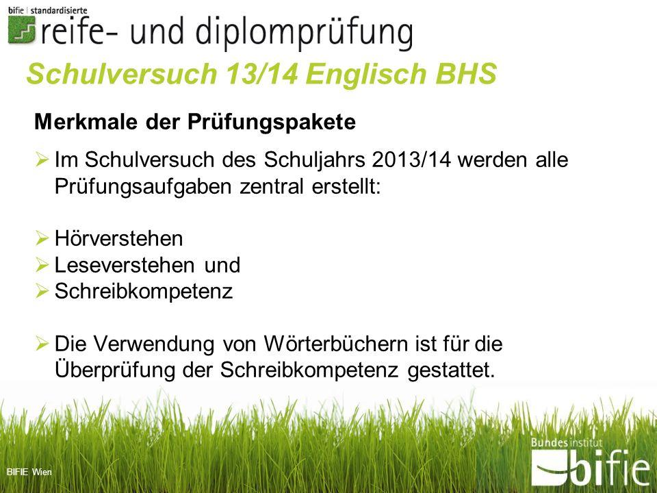 BIFIE Wien Merkmale der Prüfungspakete Im Schulversuch des Schuljahrs 2013/14 werden alle Prüfungsaufgaben zentral erstellt: Hörverstehen Leseverstehe