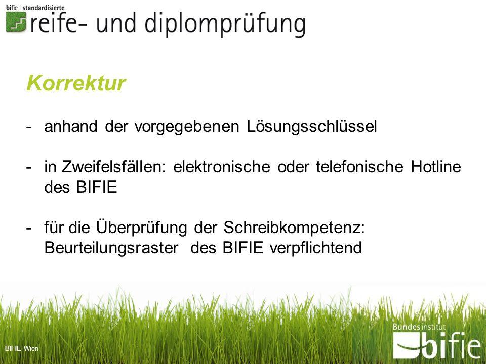 BIFIE Wien Korrektur -anhand der vorgegebenen Lösungsschlüssel -in Zweifelsfällen: elektronische oder telefonische Hotline des BIFIE -für die Überprüf