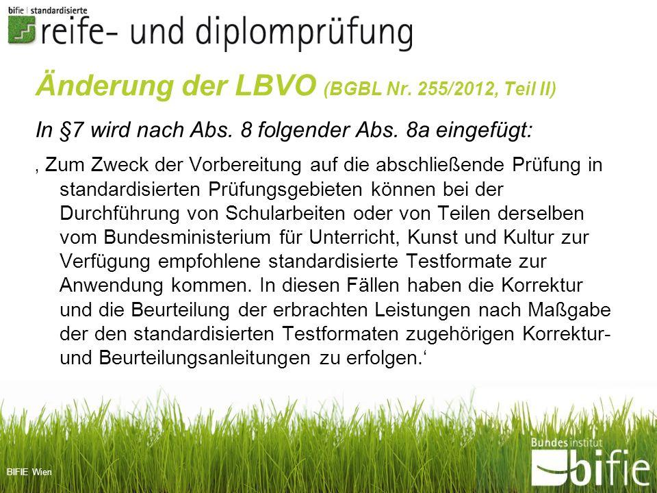 BIFIE Wien Änderung der LBVO (BGBL Nr. 255/2012, Teil II) In §7 wird nach Abs. 8 folgender Abs. 8a eingefügt: Zum Zweck der Vorbereitung auf die absch