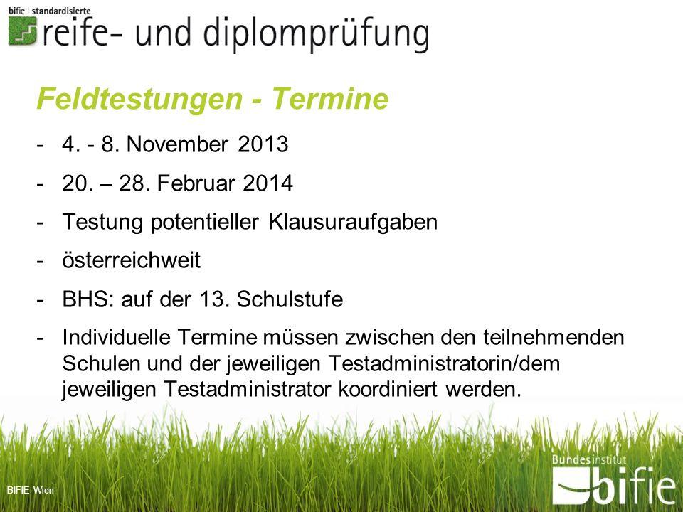 BIFIE Wien Feldtestungen - Termine -4. - 8. November 2013 -20. – 28. Februar 2014 -Testung potentieller Klausuraufgaben -österreichweit -BHS: auf der