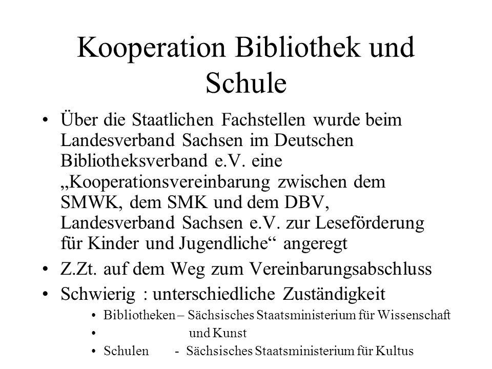 Kooperation Bibliothek und Schule Über die Staatlichen Fachstellen wurde beim Landesverband Sachsen im Deutschen Bibliotheksverband e.V. eine Kooperat