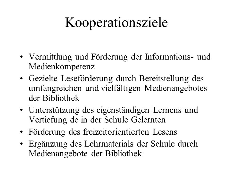 Kooperationsziele Vermittlung und Förderung der Informations- und Medienkompetenz Gezielte Leseförderung durch Bereitstellung des umfangreichen und vi