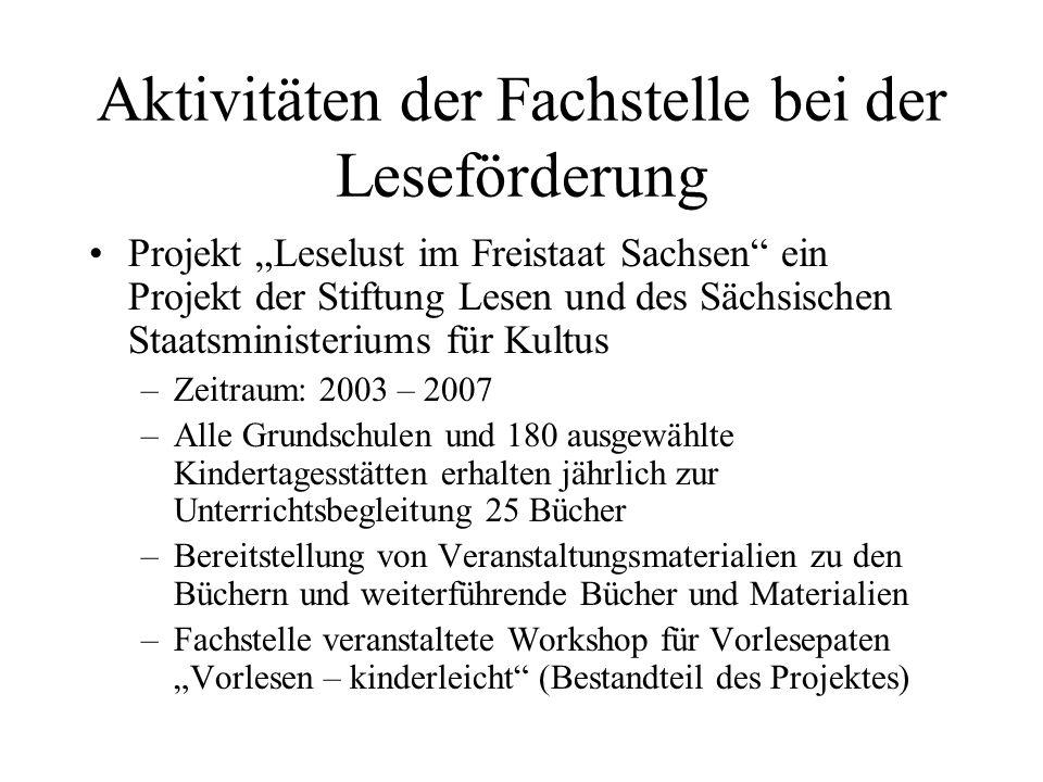 Aktivitäten der Fachstelle bei der Leseförderung Projekt Leselust im Freistaat Sachsen ein Projekt der Stiftung Lesen und des Sächsischen Staatsminist