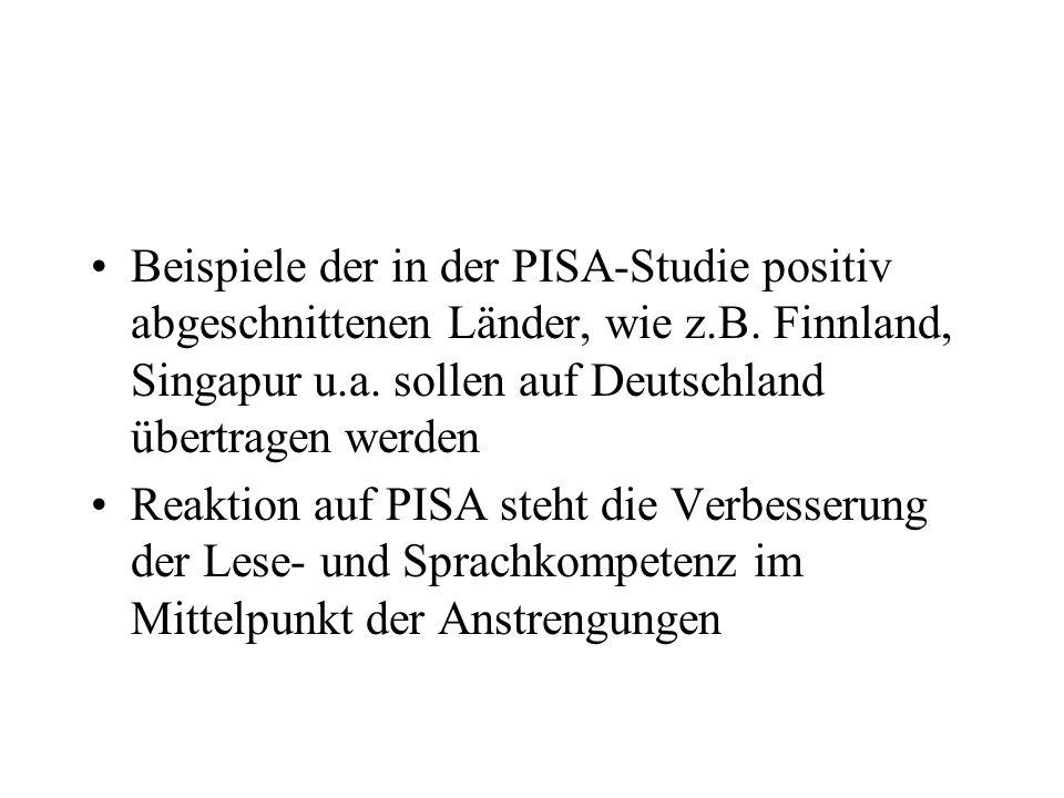 Beispiele der in der PISA-Studie positiv abgeschnittenen Länder, wie z.B. Finnland, Singapur u.a. sollen auf Deutschland übertragen werden Reaktion au